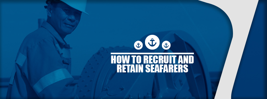 How to Recruit and Retain Seafarers